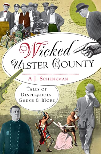 Wicked Ulster County: Tales of Desperadoes, Gangs and More: Schenkman, A. J.