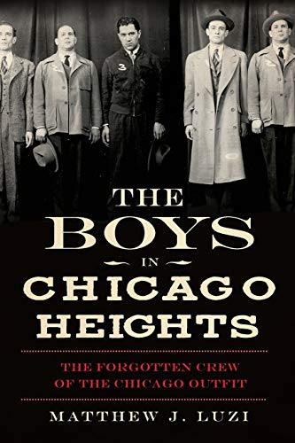 9781609497330: The Boys in Chicago Heights: The Forgotten Crew of the Chicago Outfit (True Crime)