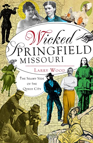 Wicked Springfield, Missouri: The Seamy Side of the Queen City (160949735X) by Larry Wood