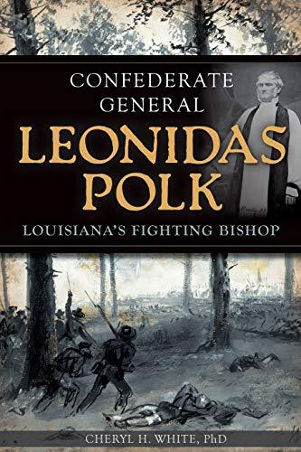 Confederate General Leonidas Polk:: Louisianas Fighting Bishop