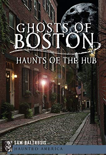 9781609497422: Ghosts of Boston: Haunts of the Hub (Haunted America)