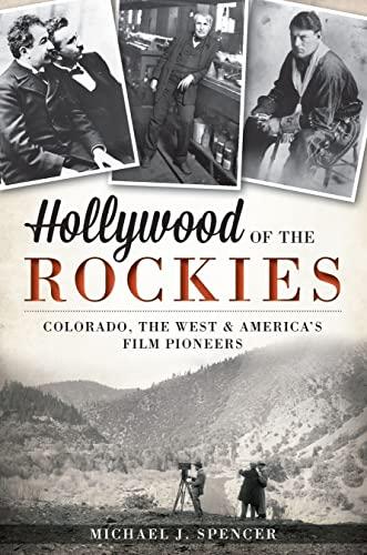 9781609497439: Hollywood of the Rockies: Colorado, The West & America's Film Pioneers