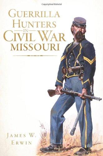 Guerrilla Hunters in Civil War Missouri (Paperback): James W Erwin