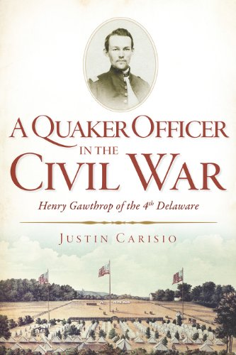 9781609497514: A Quaker Officer in the Civil War: Henry Gawthrop of the 4th Delaware (Civil War Series)