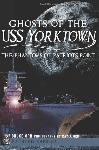 9781609497811: Ghosts of the USS Yorktown: The Phantoms of Patriots Point (Haunted America)