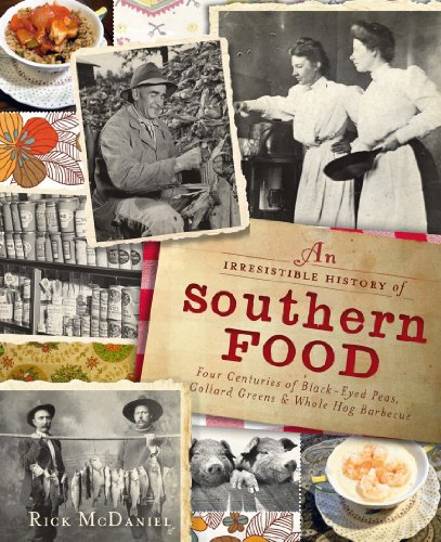 9781609498085: Irresistible History of Southern Food: Four Centuries of Black-Eyed Peas, Collard Greens and Whole Hog Barbecue (American Palate)