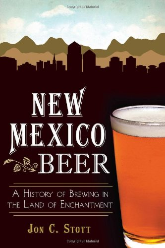 New Mexico Beer:: A History of Brewing in the Land of Enchantment (American Palate): Jon C. Stott