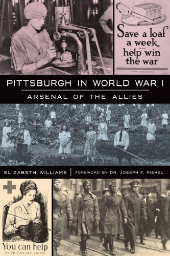 9781609498238: Pittsburgh in World War I: Arsenal of the Allies (Military)