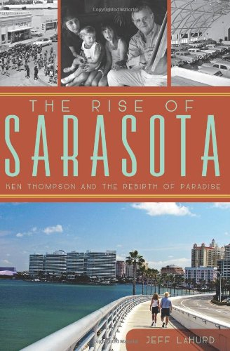 9781609498344: The Rise of Sarasota:: Ken Thompson and the Rebirth of Paradise