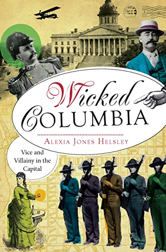 9781609498504: Wicked Columbia: Vice and Villainy in the Capital