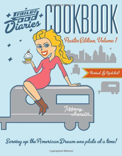 9781609498559: Trailer Food Diaries Cookbook:: Austin Edition, Volume 1 (American Palate)