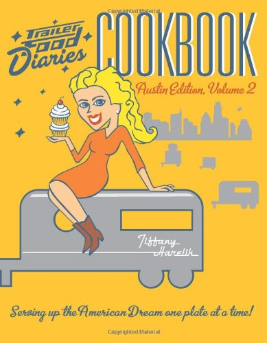 9781609498566: Trailer Food Diaries Cookbook:: Austin Edition, Volume 2 (American Palate)