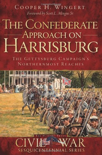 9781609498580: The Confederate Approach on Harrisburg: The Gettysburg Campaign's Northernmost Reaches (Civil War Sesquicentennial)