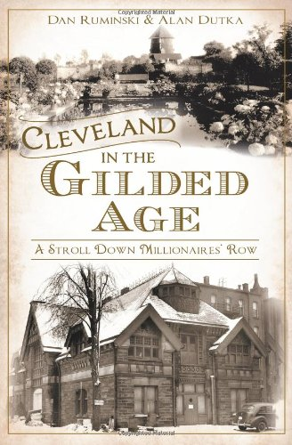 9781609498788: Cleveland in the Gilded Age: A Stroll Down Millionaires' Row (American Chronicles)