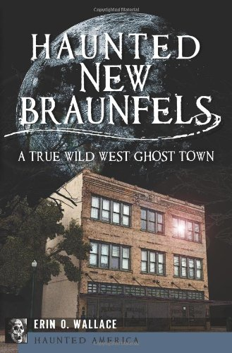 Haunted New Braunfels:: A True Wild West Ghost Town (Haunted America): Erin O. Wallace