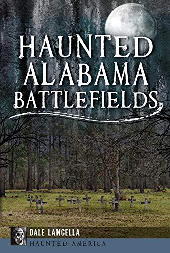 9781609499167: Haunted Alabama Battlefields (Haunted America)