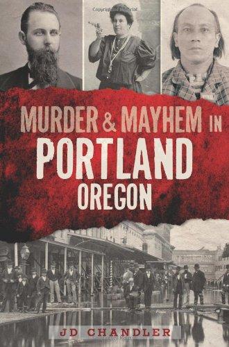 Murder & Mayhem in Portland, Oregon: JD Chandler