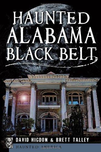 Haunted Alabama Black Belt (Haunted America): David Higdon; Brett Talley