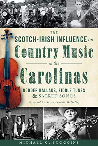 9781609499532: The Scotch-Irish Influence on Country Music in the Carolinas: Border Ballads, Fiddle Tunes and Sacred Songs