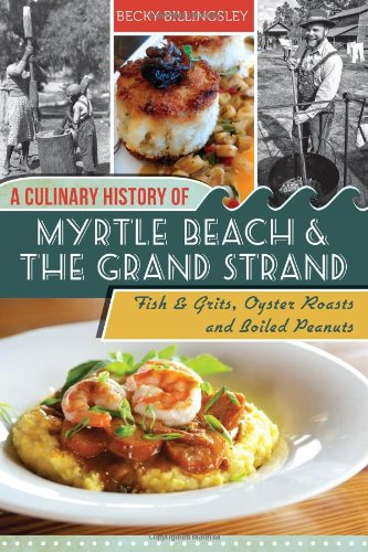 9781609499563: A Culinary History of Myrtle Beach & the Grand Strand: Fish & Grits, Oyster Roasts and Boiled Peanuts (American Palate)