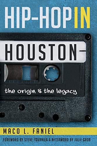 Hip Hop in Houston:: The Origin and the Legacy: Faniel, Maco L.