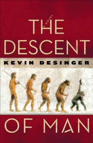 THE DESCENT OF MAN A Novel (Signed): Desinger, Kevin