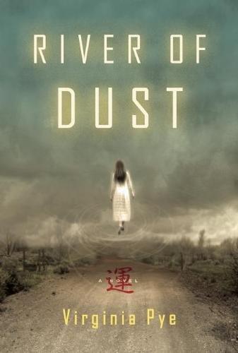 River of Dust: A Novel: Pye, Virginia