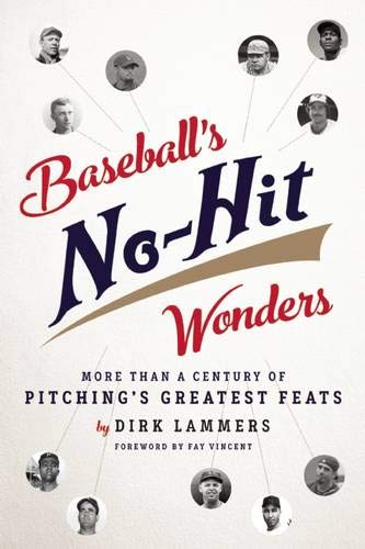 9781609531256: Baseball's No-Hit Wonders: More Than a Century of Pitching's Greatest Feats