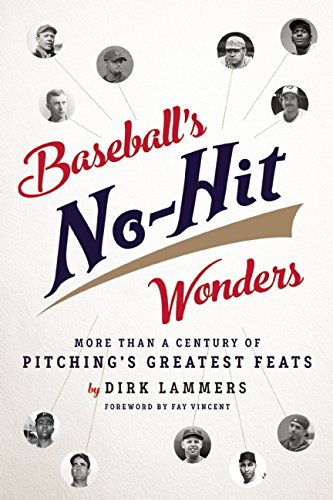 9781609531270: Baseball's No-Hit Wonders: More Than a Century of Pitching's Greatest Feats