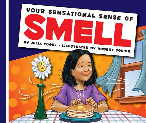 Your Sensational Sense of Smell (Library Binding): Julia Vogel
