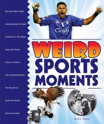 Weird Sports Moments (Hardcover): K.C. Kelley