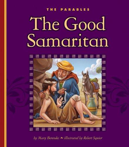 The Good Samaritan: Luke 10:25-37 (The Parables): Mary Berendes