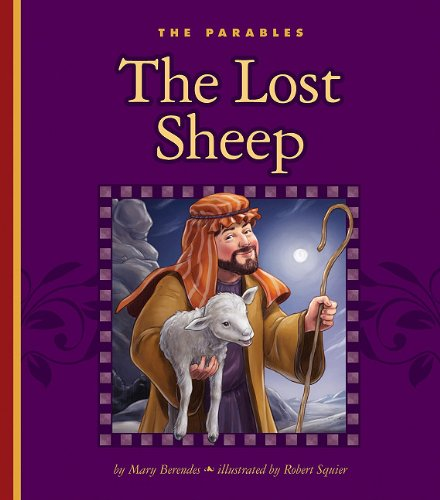 The Lost Sheep: Luke 15:3-7 (Children's Illustrated Classics: Parables): Berendes, Mary