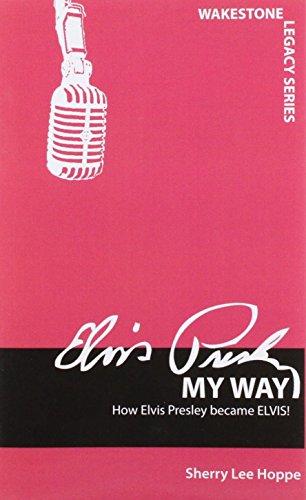 9781609560133: My Way: How Elvis Presley Became Elvis! (Wakestone Legacy)