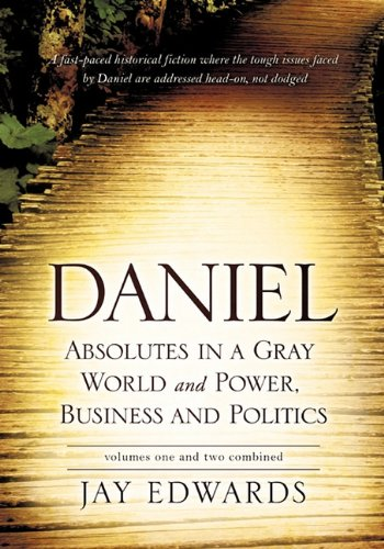 9781609570194: Daniel Absolutes in a Gray World and Power, Business and Politics Volumes One and Two Combined