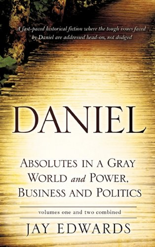 9781609570200: Daniel Absolutes in a Gray World and Power, Business and Politics Volumes One and Two Combined