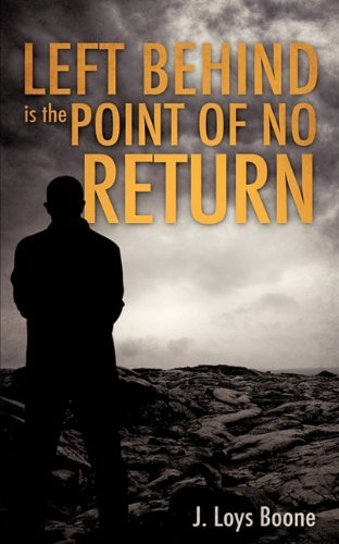 Left Behind is the Point of no Return: Boone, J. Loys
