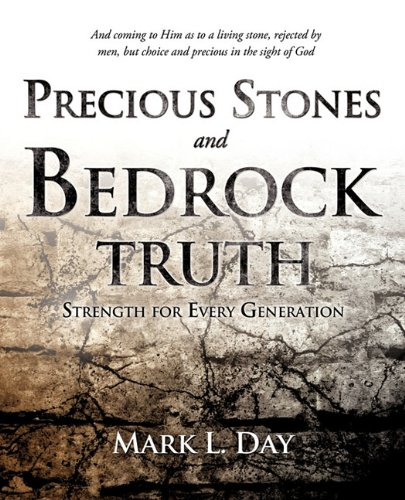 Precious Stones and Bedrock Truth: Mark L. Day
