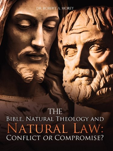 9781609571436: The Bible, Natural Theology and Natural Law: Conflict or Compromise?