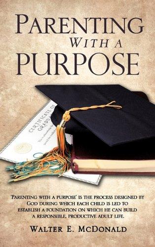 Parenting with a Purpose - McDonald, Walter E.