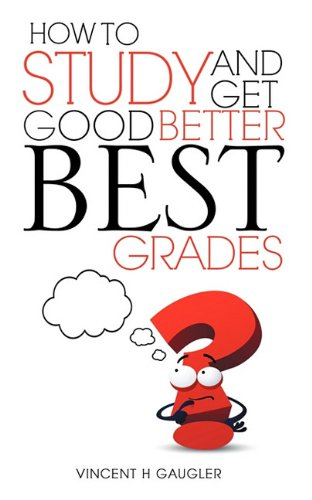 9781609573959: HOW TO STUDY AND GET GOOD BETTER BEST GRADES