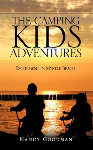 The Camping Kids Adventures: Excitement In Myrtle Beach: Nancy Goodman
