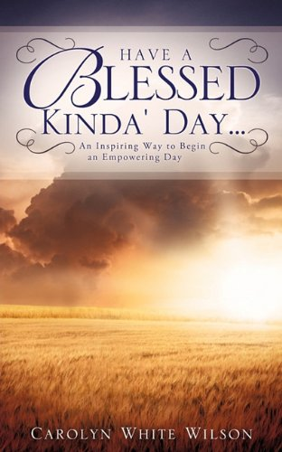 Have a Blessed Kinda Day.: Carolyn White Wilson