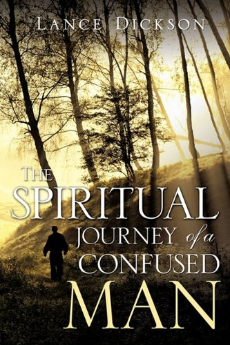 The Spiritual Journey of a Confused Man: Lance Dickson
