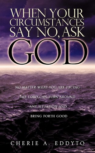 9781609575915: When your circumstances say No, ask God.