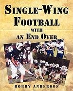 9781609575939: Single - Wing Football with an End Over