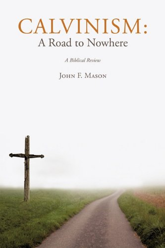 9781609577926: Calvinism: A Road to Nowhere