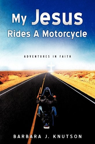 My Jesus Rides A Motorcycle: Barbara J. Knutson