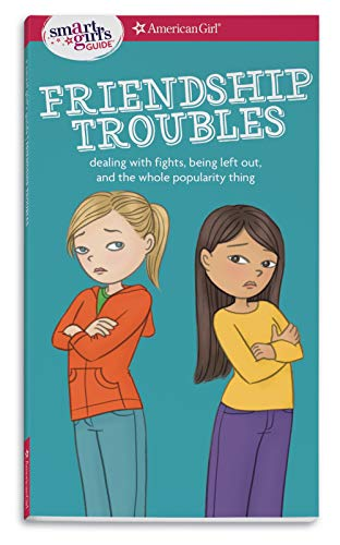 9781609582234: A Smart Girl's Guide: Friendship Troubles: Dealing with Fights, Being Left Out, and the Whole Popularity Thing (Smart Girl's Guides)