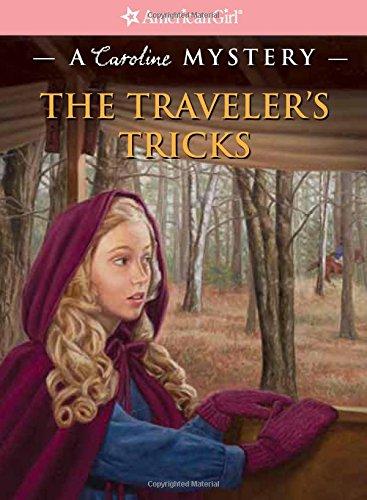9781609583675: The Traveler's Tricks: A Caroline Mystery (American Girl Mysteries: A Caroline Mystery)